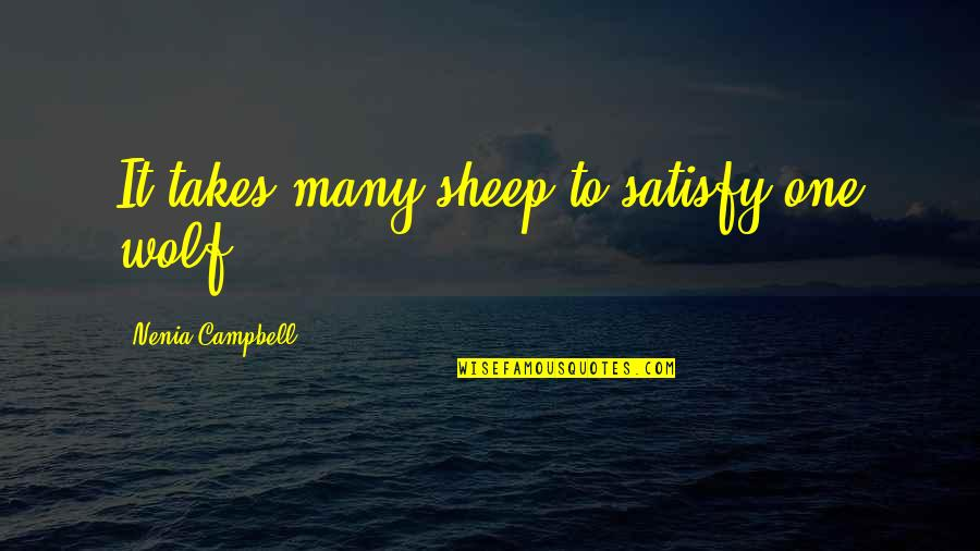Wolf And Sheep Quotes By Nenia Campbell: It takes many sheep to satisfy one wolf.