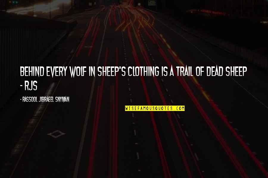 Wolf And Sheep Quotes By Rassool Jibraeel Snyman: Behind every wolf in sheep's clothing is a