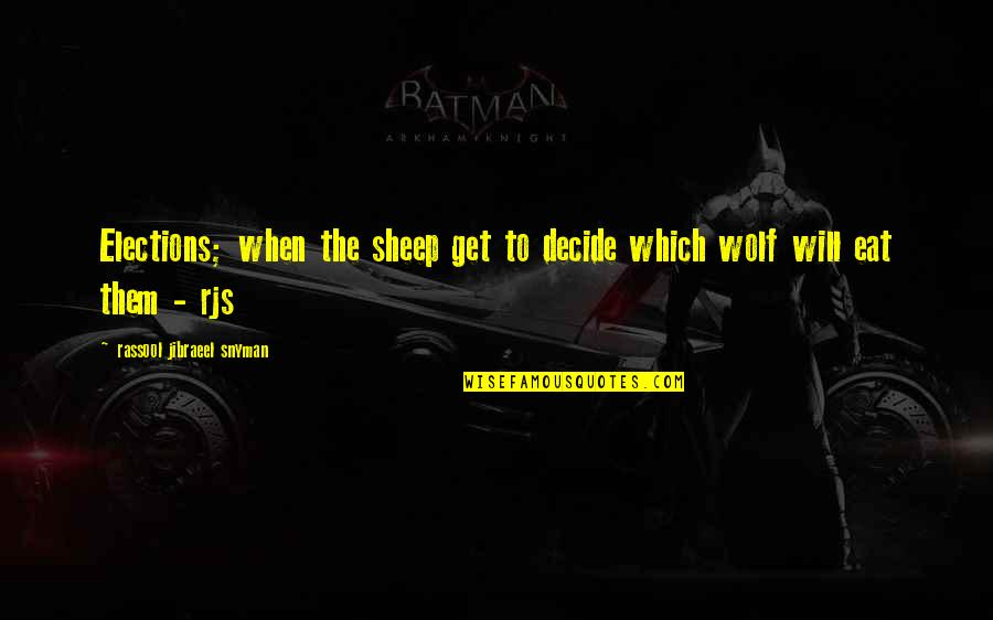 Wolf And Sheep Quotes By Rassool Jibraeel Snyman: Elections; when the sheep get to decide which