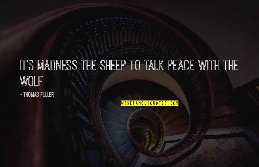 Wolf And Sheep Quotes By Thomas Fuller: It's madness the sheep to talk peace with