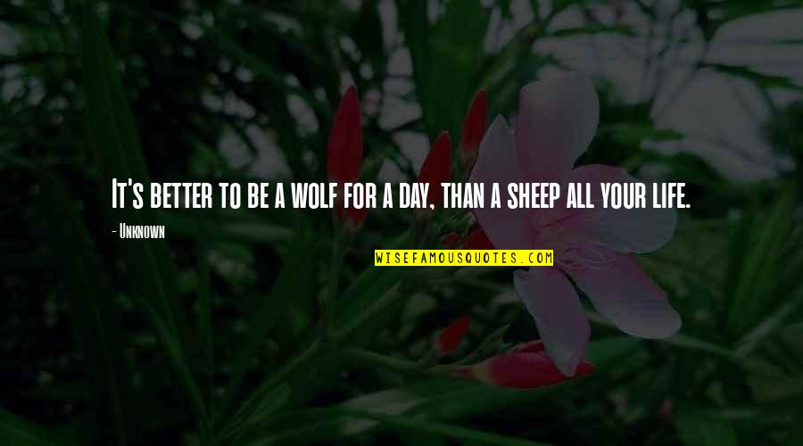 Wolf And Sheep Quotes By Unknown: It's better to be a wolf for a