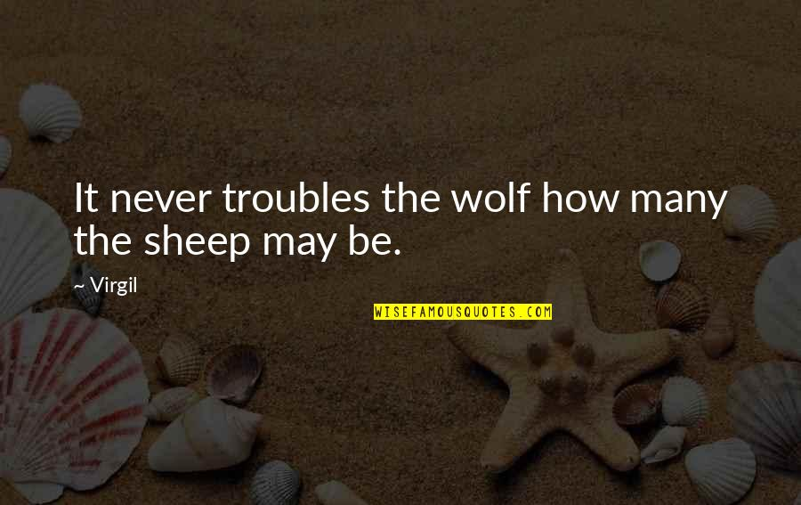 Wolf And Sheep Quotes By Virgil: It never troubles the wolf how many the