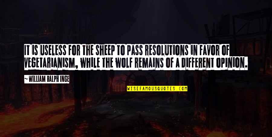 Wolf And Sheep Quotes By William Ralph Inge: It is useless for the sheep to pass