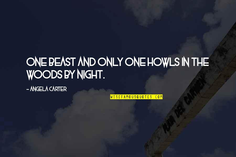 Wolf Howls Quotes By Angela Carter: One beast and only one howls in the
