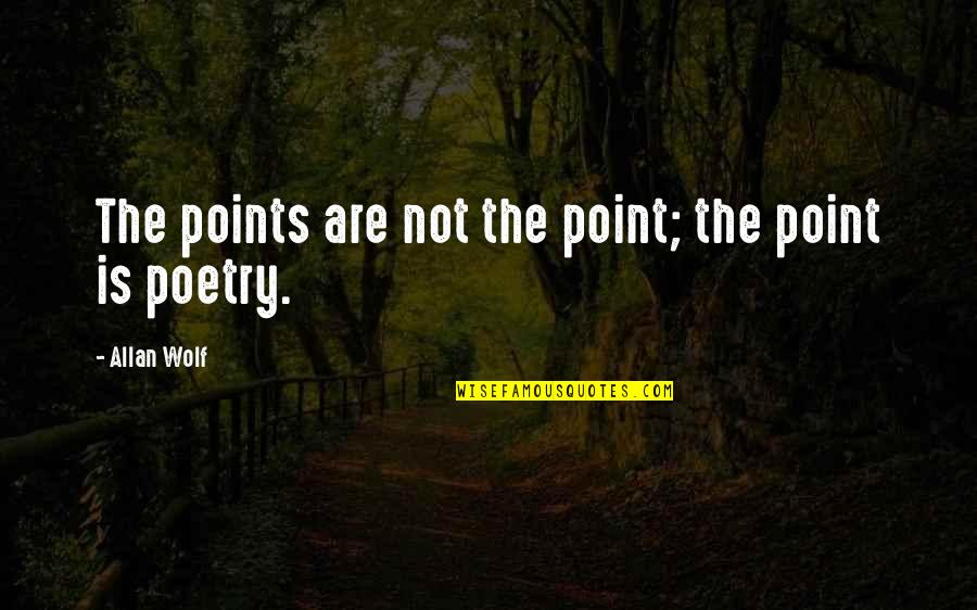 Wolf O'donnell Quotes By Allan Wolf: The points are not the point; the point