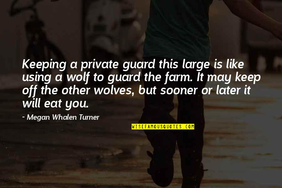 Wolf O'donnell Quotes By Megan Whalen Turner: Keeping a private guard this large is like