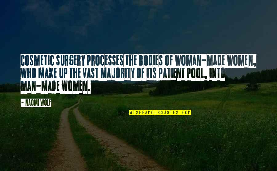 Wolf O'donnell Quotes By Naomi Wolf: Cosmetic surgery processes the bodies of woman-made women,