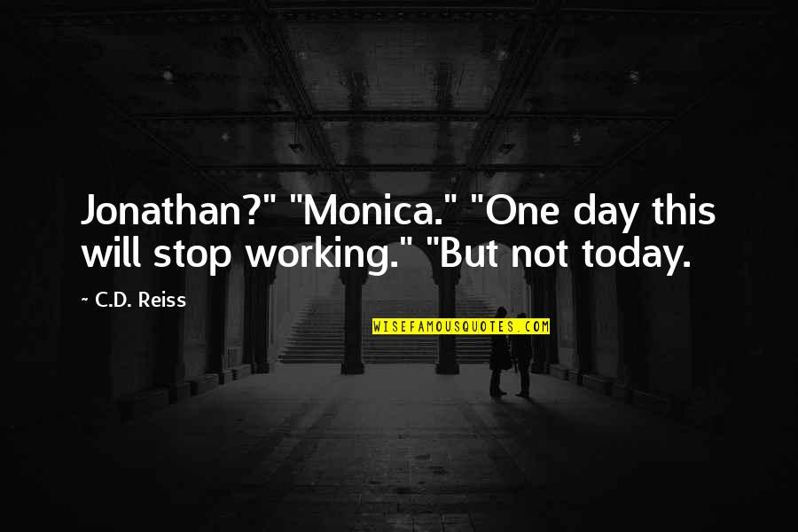 "Wolf Proverbs Quotes By C.D. Reiss: Jonathan?"" ""Monica."" ""One day this will stop working."""