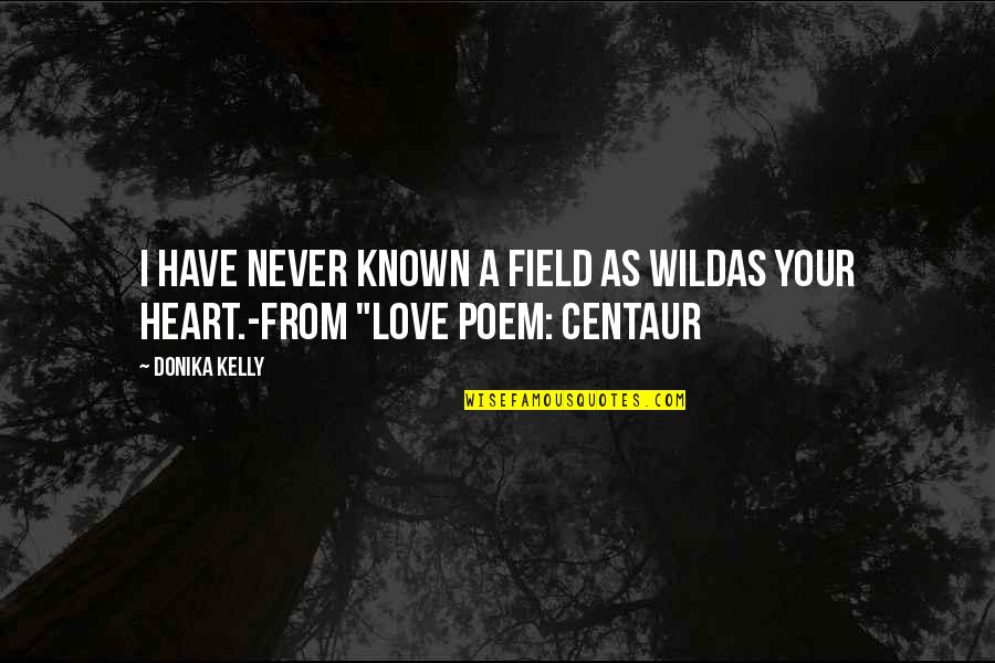 Wolf Proverbs Quotes By Donika Kelly: I have never known a field as wildas