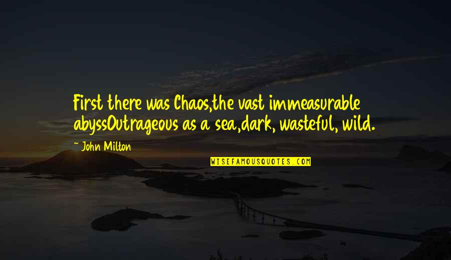 Wolf Proverbs Quotes By John Milton: First there was Chaos,the vast immeasurable abyssOutrageous as