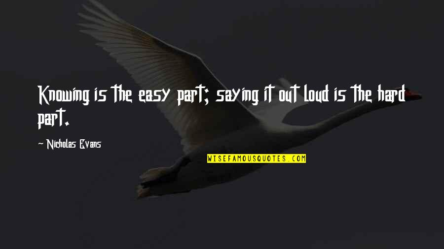 Wolf Proverbs Quotes By Nicholas Evans: Knowing is the easy part; saying it out