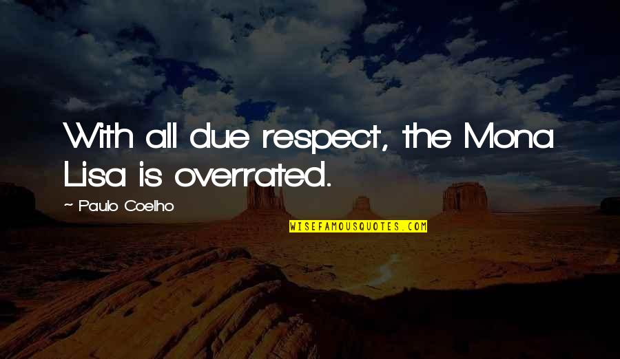 Wolf Proverbs Quotes By Paulo Coelho: With all due respect, the Mona Lisa is