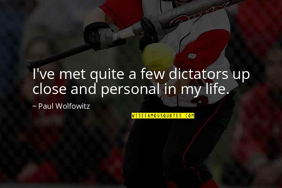 Wolfowitz Quotes By Paul Wolfowitz: I've met quite a few dictators up close