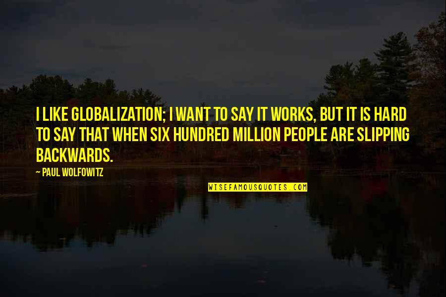 Wolfowitz Quotes By Paul Wolfowitz: I like globalization; I want to say it