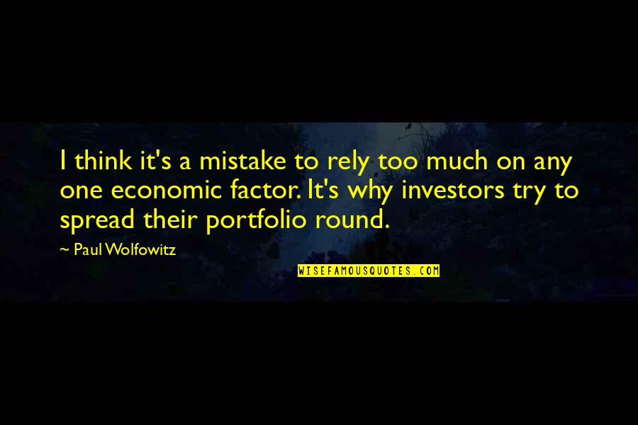 Wolfowitz Quotes By Paul Wolfowitz: I think it's a mistake to rely too
