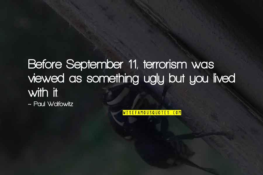 Wolfowitz Quotes By Paul Wolfowitz: Before September 11, terrorism was viewed as something