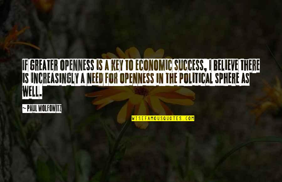 Wolfowitz Quotes By Paul Wolfowitz: If greater openness is a key to economic