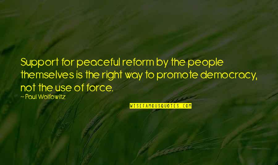 Wolfowitz Quotes By Paul Wolfowitz: Support for peaceful reform by the people themselves