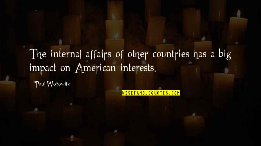 Wolfowitz Quotes By Paul Wolfowitz: The internal affairs of other countries has a