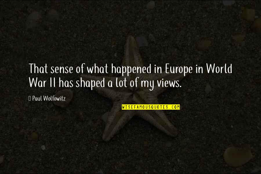 Wolfowitz Quotes By Paul Wolfowitz: That sense of what happened in Europe in