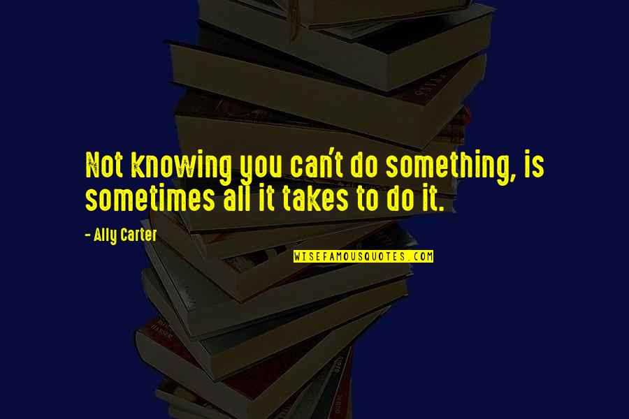 Wolfsmage Quotes By Ally Carter: Not knowing you can't do something, is sometimes