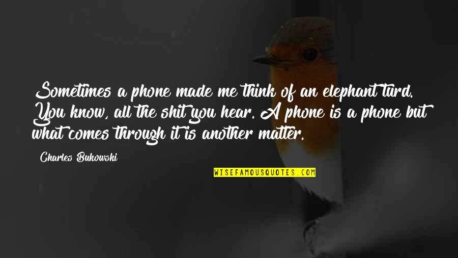 Wolfsmage Quotes By Charles Bukowski: Sometimes a phone made me think of an