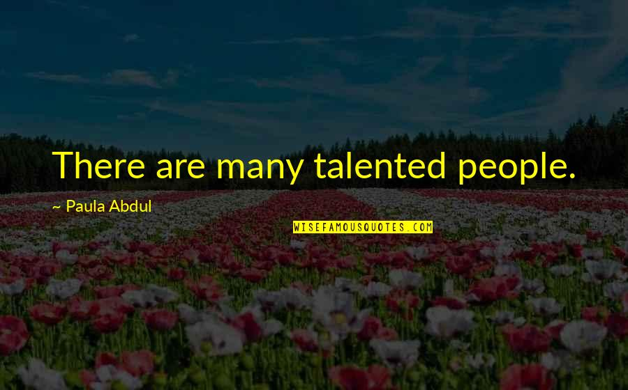 Wolfsmage Quotes By Paula Abdul: There are many talented people.