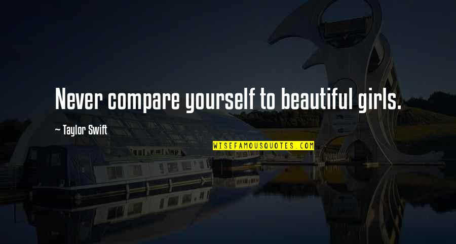 Wolfsmage Quotes By Taylor Swift: Never compare yourself to beautiful girls.