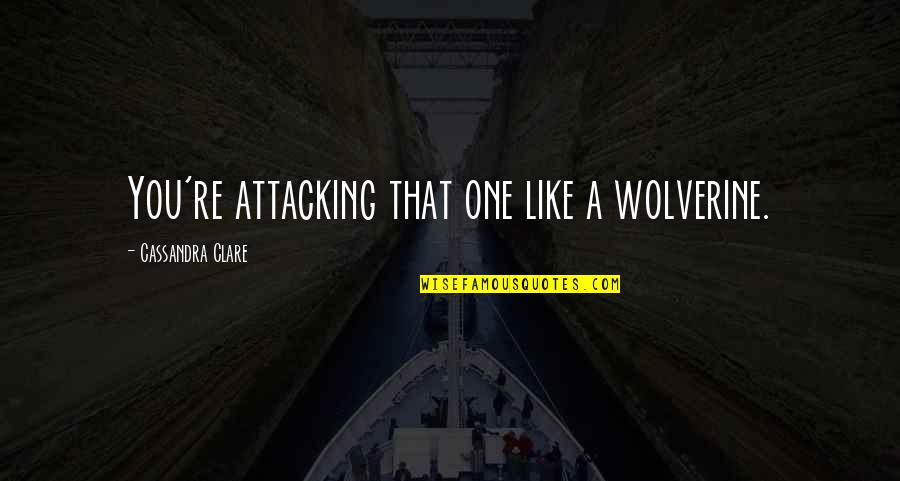 Wolverine's Best Quotes By Cassandra Clare: You're attacking that one like a wolverine.