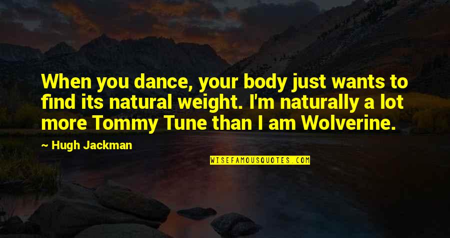 Wolverine's Best Quotes By Hugh Jackman: When you dance, your body just wants to