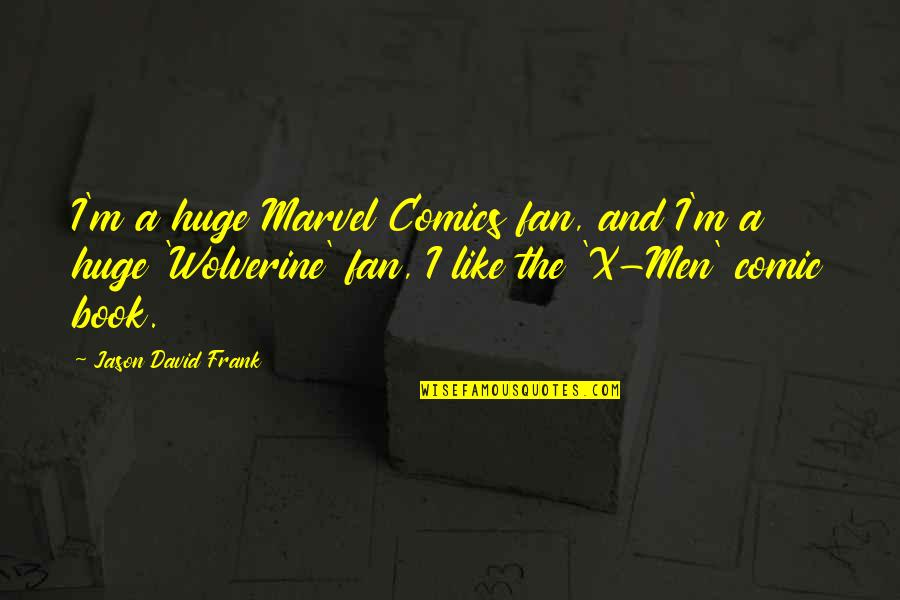 Wolverine's Best Quotes By Jason David Frank: I'm a huge Marvel Comics fan, and I'm