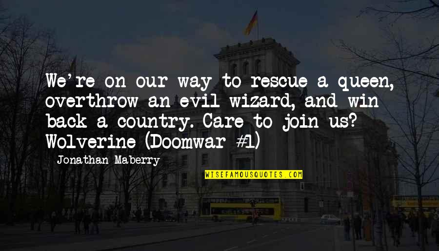 Wolverine's Best Quotes By Jonathan Maberry: We're on our way to rescue a queen,