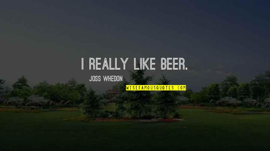 Wolverine's Best Quotes By Joss Whedon: I really like beer.