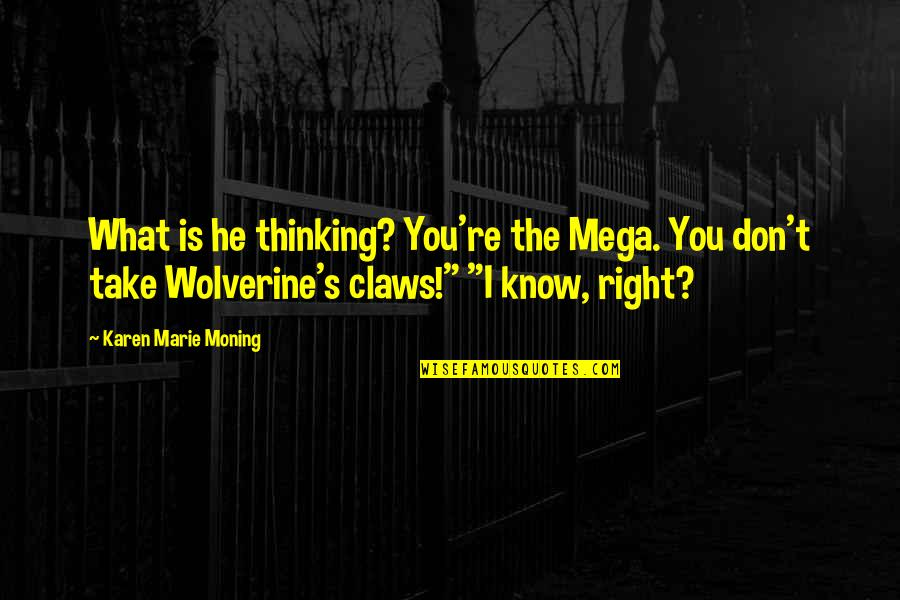 Wolverine's Best Quotes By Karen Marie Moning: What is he thinking? You're the Mega. You
