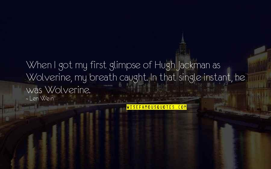 Wolverine's Best Quotes By Len Wein: When I got my first glimpse of Hugh
