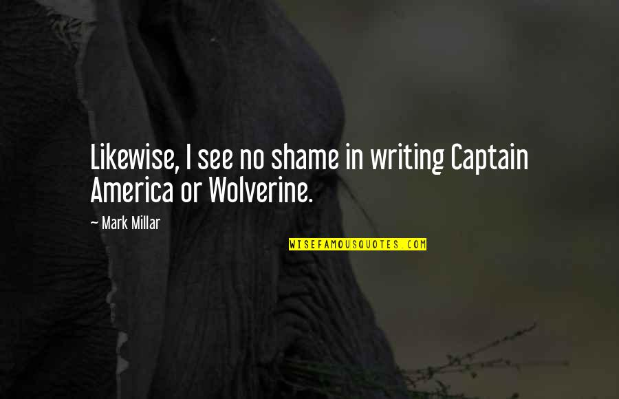 Wolverine's Best Quotes By Mark Millar: Likewise, I see no shame in writing Captain