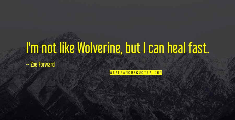 Wolverine's Best Quotes By Zoe Forward: I'm not like Wolverine, but I can heal