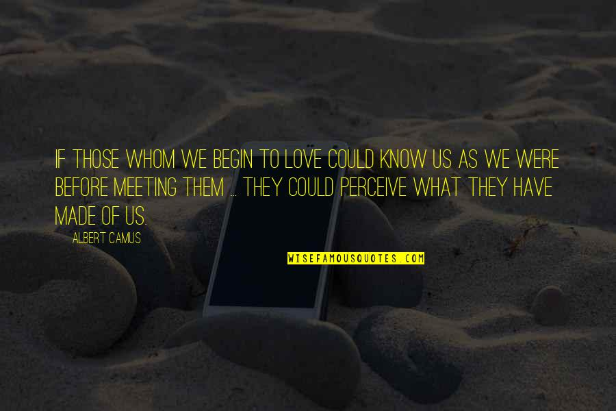 Wolves And Family Quotes By Albert Camus: If those whom we begin to love could