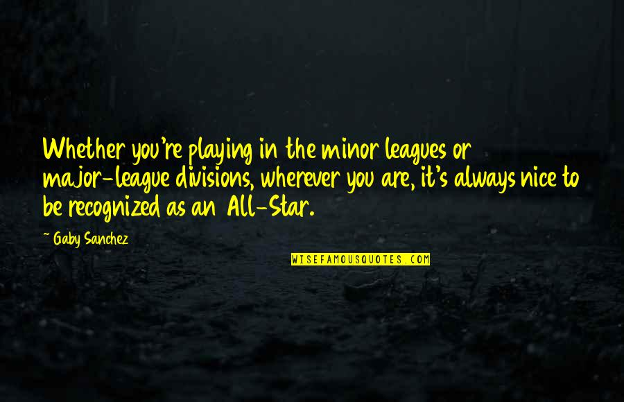 Wolves And Family Quotes By Gaby Sanchez: Whether you're playing in the minor leagues or