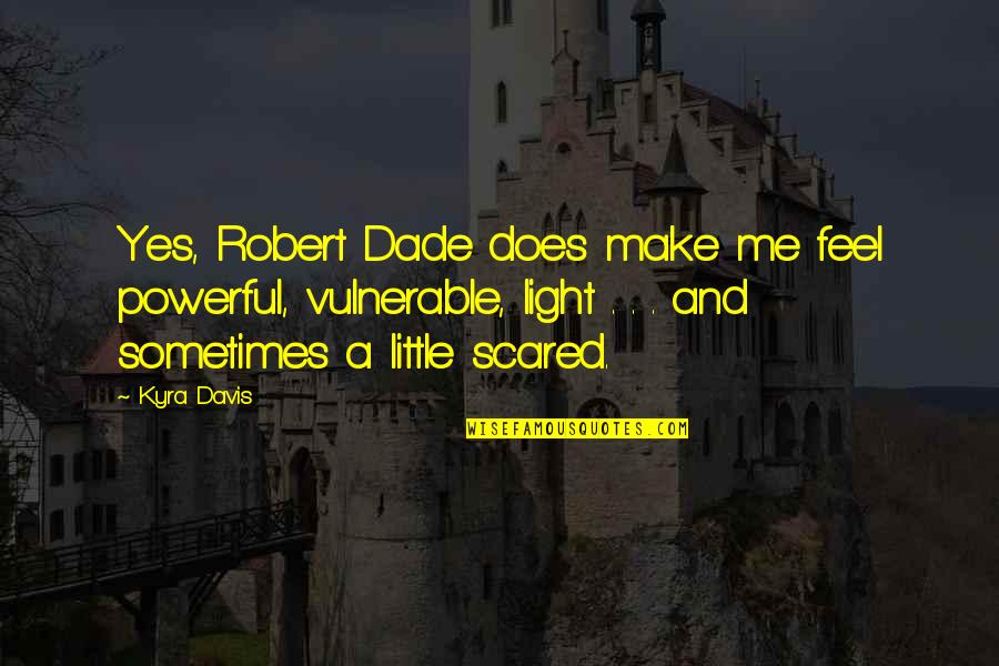 Wolves And Family Quotes By Kyra Davis: Yes, Robert Dade does make me feel powerful,