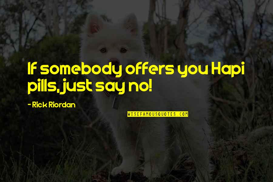 Wolves And Family Quotes By Rick Riordan: If somebody offers you Hapi pills, just say
