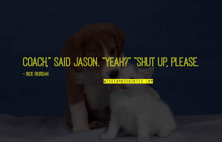 """Wolves And Family Quotes By Rick Riordan: Coach,"""" said Jason. """"Yeah?"""" """"Shut up, please."""