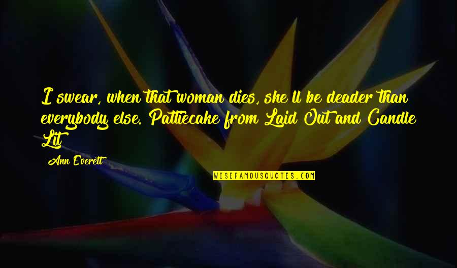 Woman And Mystery Quotes By Ann Everett: I swear, when that woman dies, she'll be