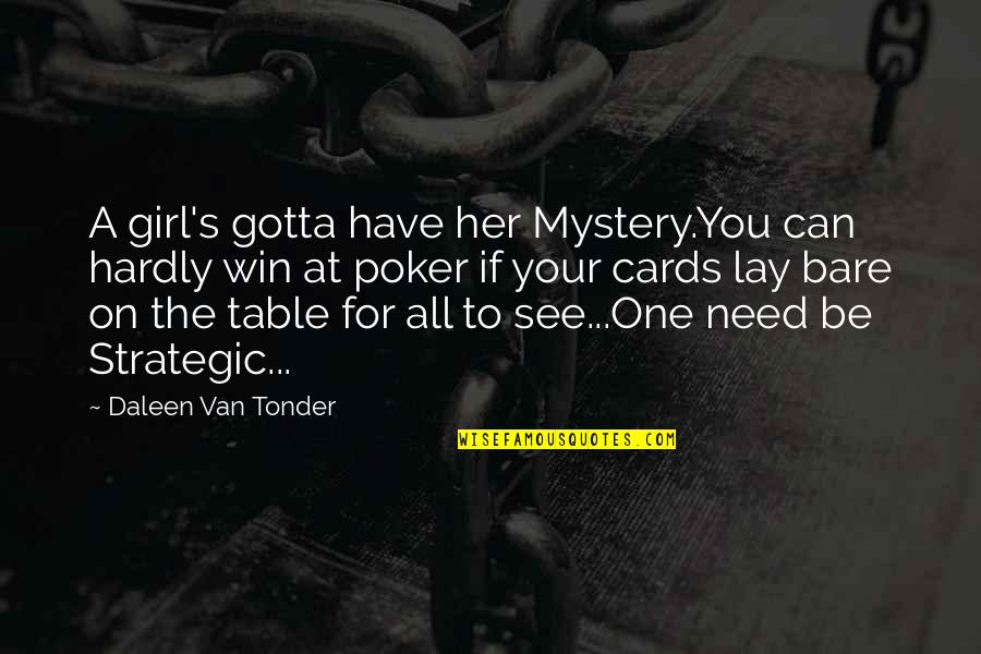 Woman And Mystery Quotes By Daleen Van Tonder: A girl's gotta have her Mystery.You can hardly