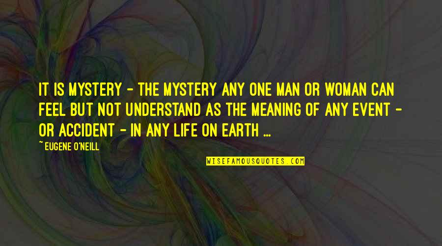 Woman And Mystery Quotes By Eugene O'Neill: It is Mystery - the mystery any one