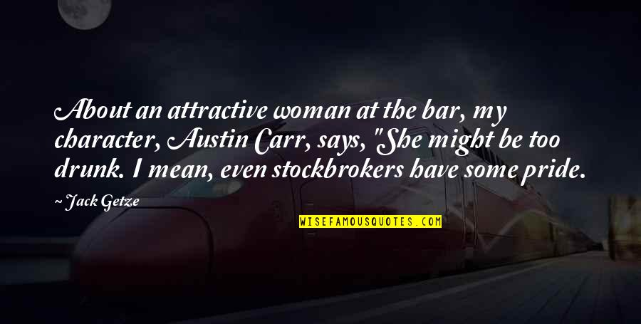 Woman And Mystery Quotes By Jack Getze: About an attractive woman at the bar, my