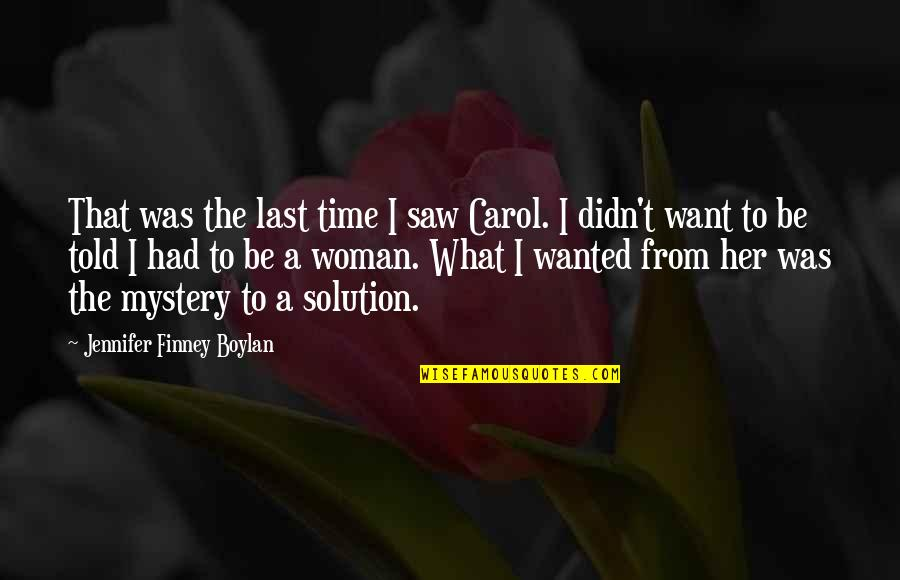 Woman And Mystery Quotes By Jennifer Finney Boylan: That was the last time I saw Carol.