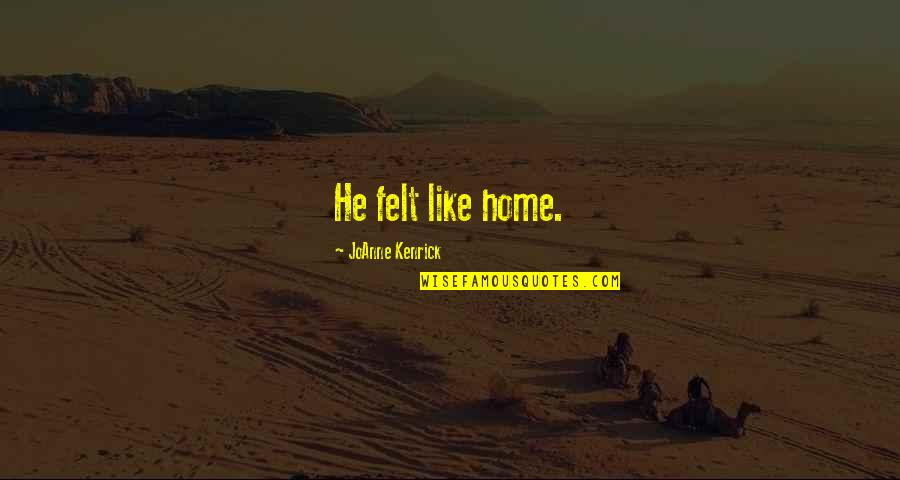 Woman And Mystery Quotes By JoAnne Kenrick: He felt like home.