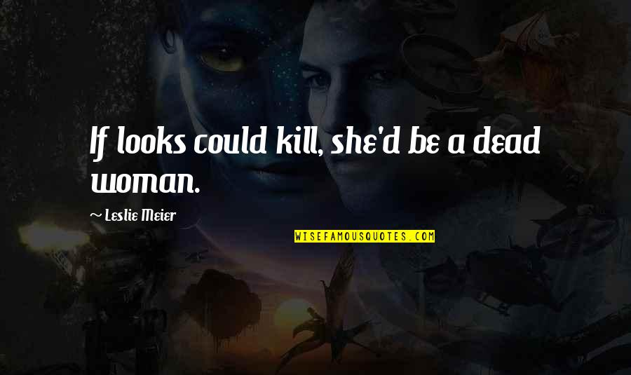 Woman And Mystery Quotes By Leslie Meier: If looks could kill, she'd be a dead