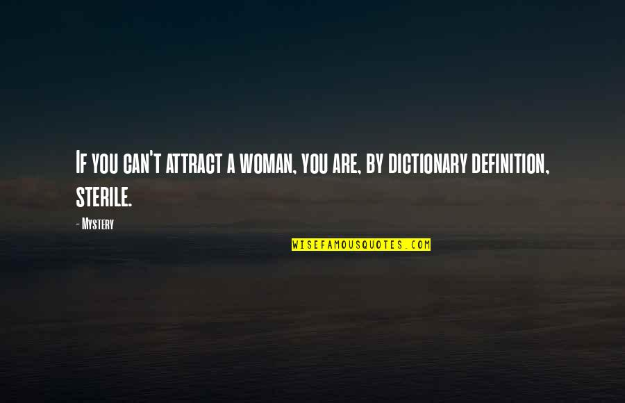 Woman And Mystery Quotes By Mystery: If you can't attract a woman, you are,